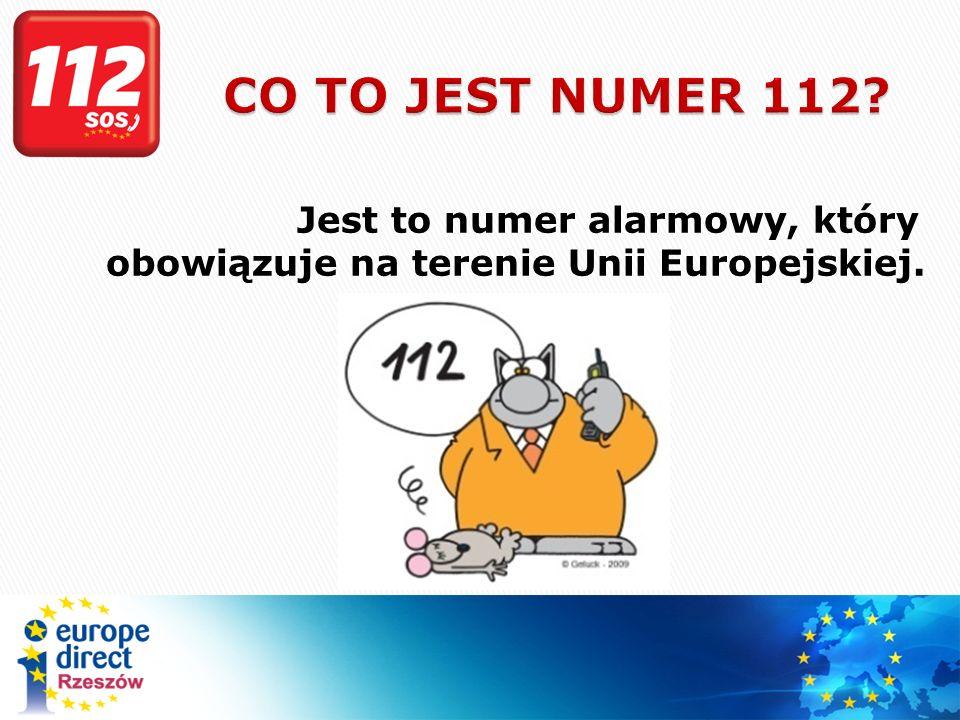 CO TO JEST NUMER 112 Jest to numer alarmowy, który obowiązuje na terenie Unii Europejskiej.