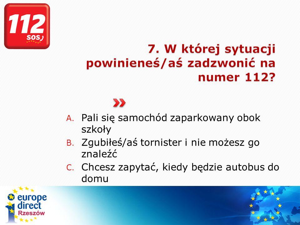 7. W której sytuacji powinieneś/aś zadzwonić na numer 112