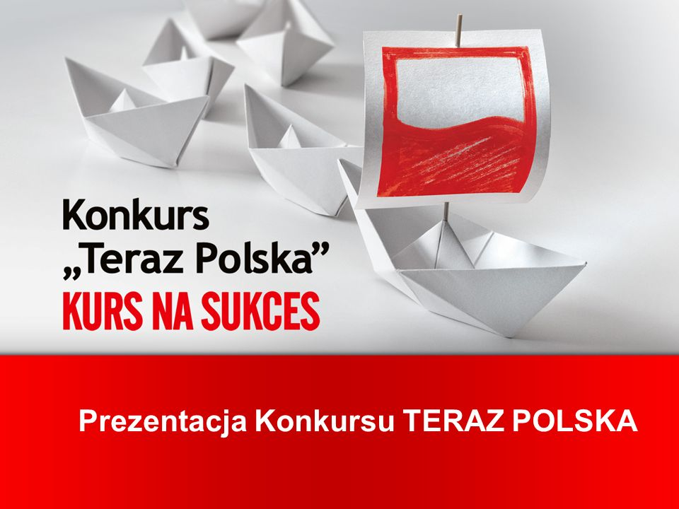 Prezentacja Konkursu TERAZ POLSKA