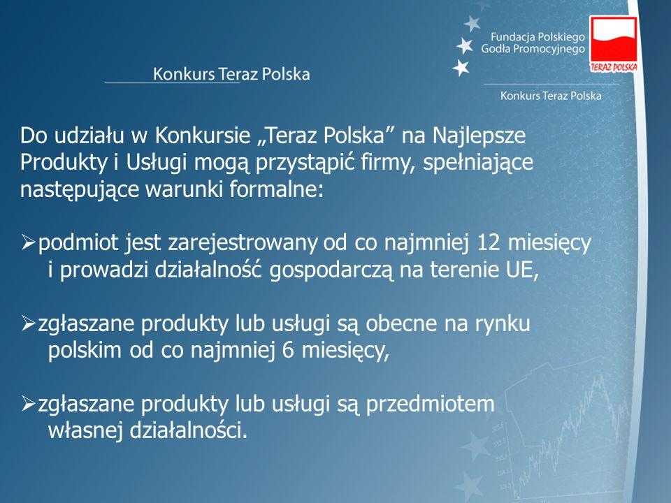 """Do udziału w Konkursie """"Teraz Polska na Najlepsze Produkty i Usługi mogą przystąpić firmy, spełniające następujące warunki formalne:"""