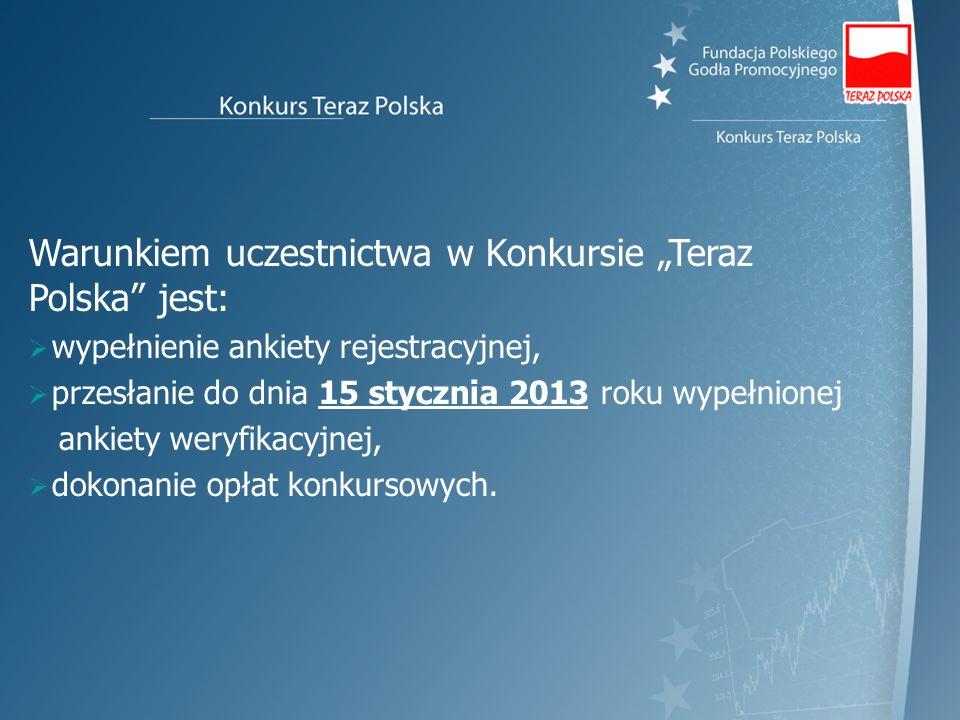 """Warunkiem uczestnictwa w Konkursie """"Teraz Polska jest:"""