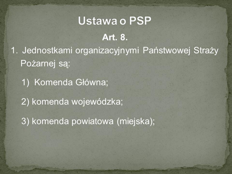 Ustawa o PSP Art. 8. Jednostkami organizacyjnymi Państwowej Straży