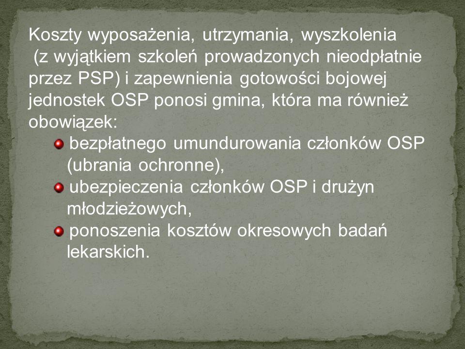 Koszty wyposażenia, utrzymania, wyszkolenia (z wyjątkiem szkoleń prowadzonych nieodpłatnie przez PSP) i zapewnienia gotowości bojowej jednostek OSP ponosi gmina, która ma również obowiązek: