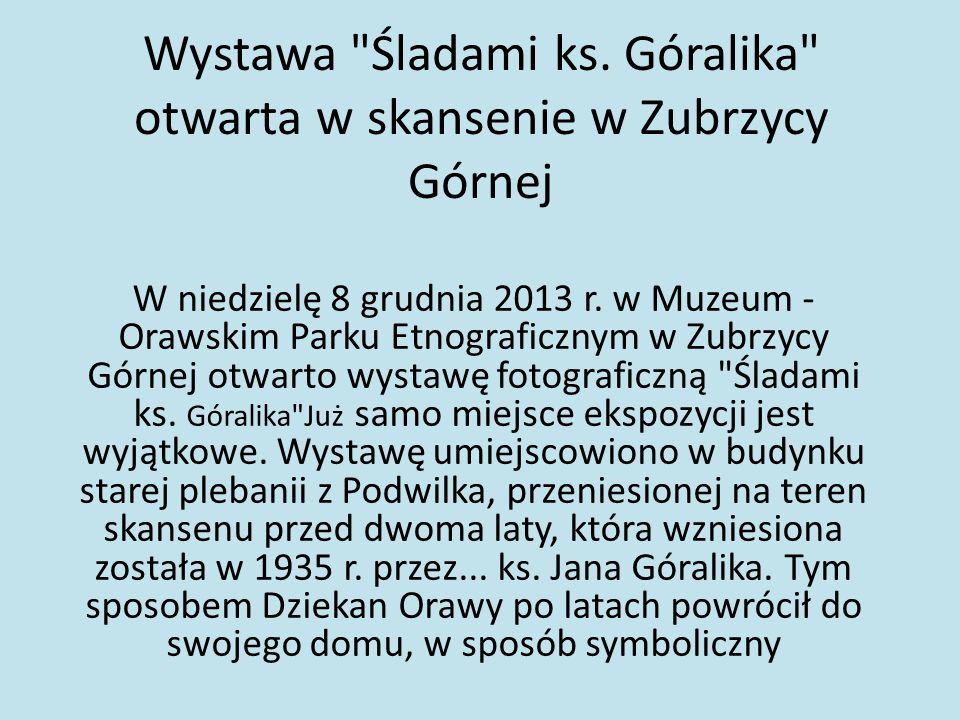 Wystawa Śladami ks. Góralika otwarta w skansenie w Zubrzycy Górnej