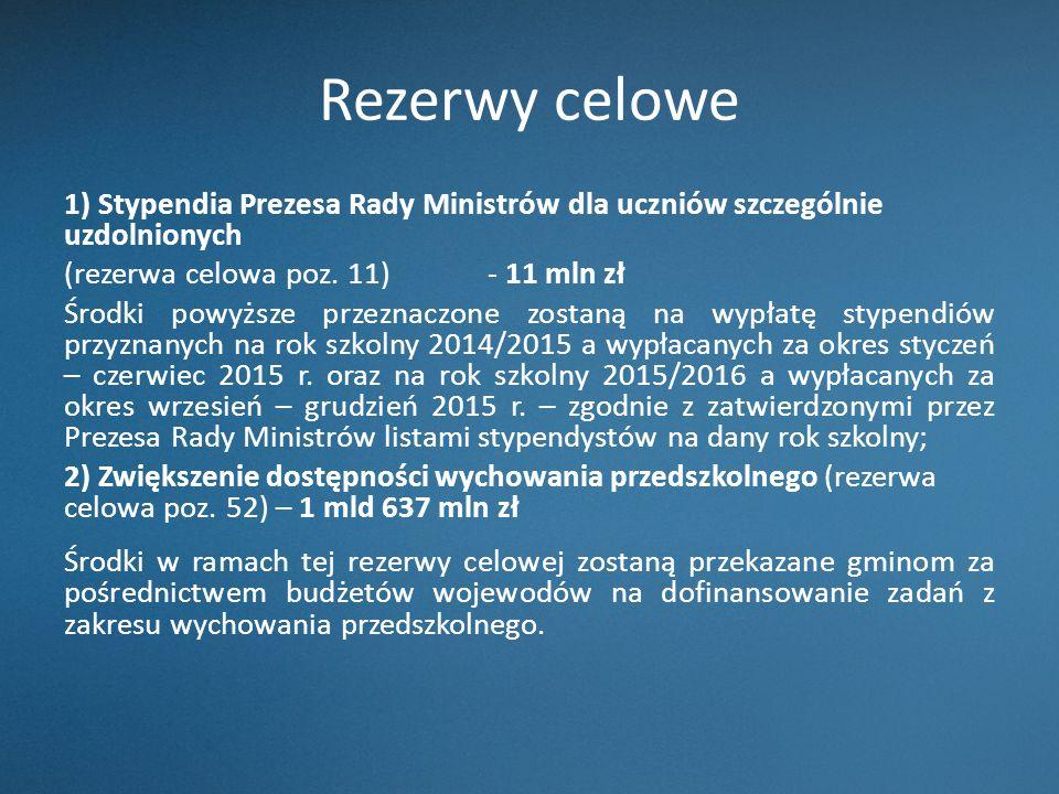 Rezerwy celowe 1) Stypendia Prezesa Rady Ministrów dla uczniów szczególnie uzdolnionych. (rezerwa celowa poz. 11) - 11 mln zł.