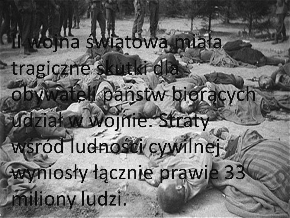 II wojna światowa miała tragiczne skutki dla obywateli państw biorących udział w wojnie.