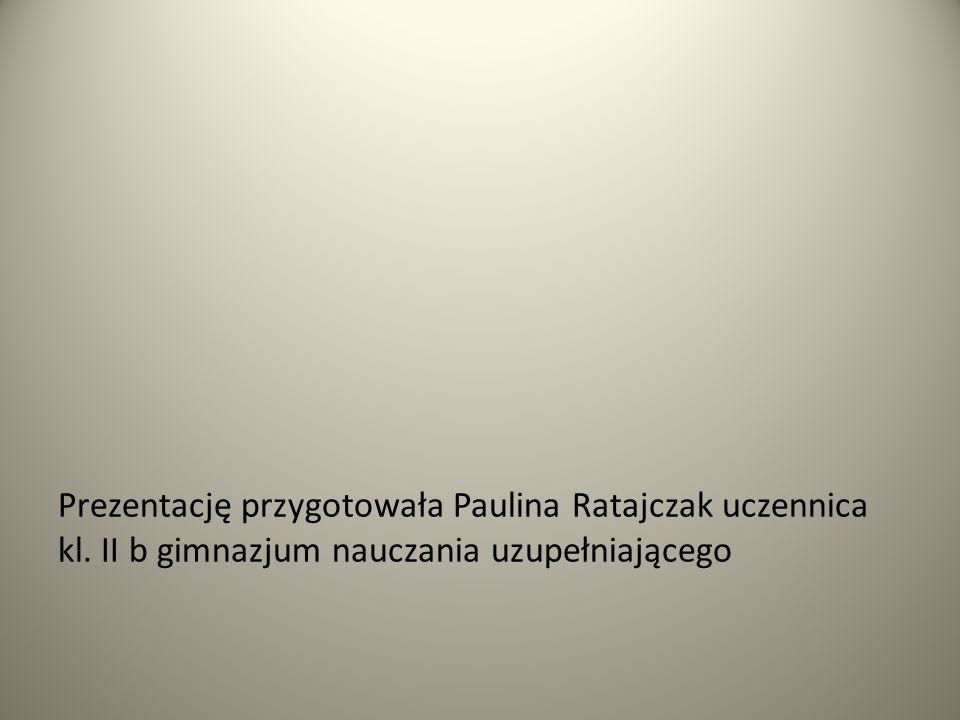 Prezentację przygotowała Paulina Ratajczak uczennica kl