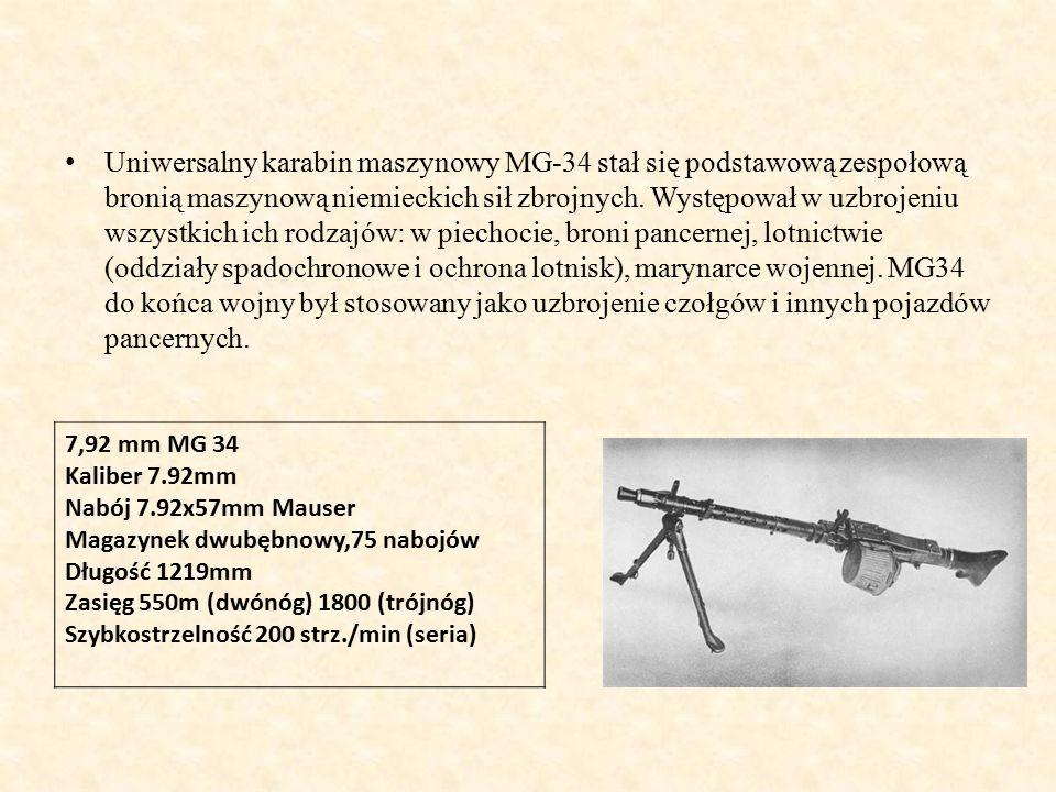Uniwersalny karabin maszynowy MG-34 stał się podstawową zespołową bronią maszynową niemieckich sił zbrojnych. Występował w uzbrojeniu wszystkich ich rodzajów: w piechocie, broni pancernej, lotnictwie (oddziały spadochronowe i ochrona lotnisk), marynarce wojennej. MG34 do końca wojny był stosowany jako uzbrojenie czołgów i innych pojazdów pancernych.