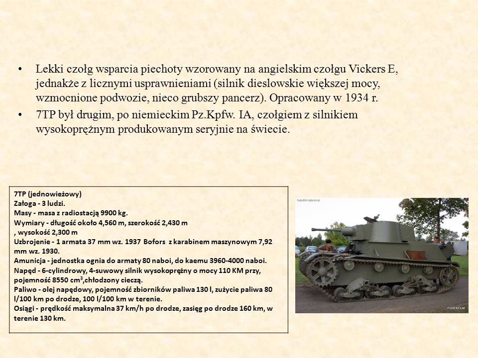 Lekki czołg wsparcia piechoty wzorowany na angielskim czołgu Vickers E, jednakże z licznymi usprawnieniami (silnik dieslowskie większej mocy, wzmocnione podwozie, nieco grubszy pancerz). Opracowany w 1934 r.
