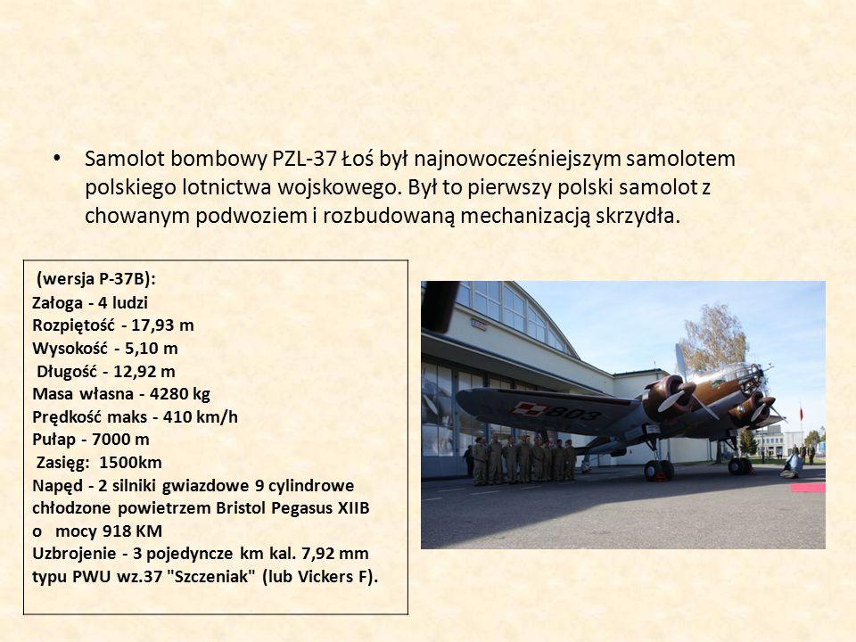 Samolot bombowy PZL-37 Łoś był najnowocześniejszym samolotem polskiego lotnictwa wojskowego. Był to pierwszy polski samolot z chowanym podwoziem i rozbudowaną mechanizacją skrzydła.