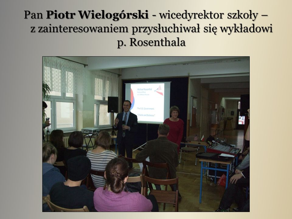 Pan Piotr Wielogórski - wicedyrektor szkoły – z zainteresowaniem przysłuchiwał się wykładowi p.