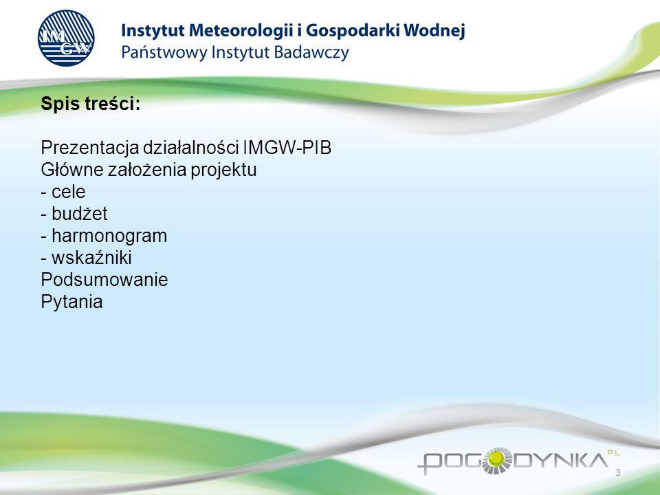 Spis treści: Prezentacja działalności IMGW-PIB Główne założenia projektu - cele - budżet - harmonogram - wskaźniki Podsumowanie Pytania
