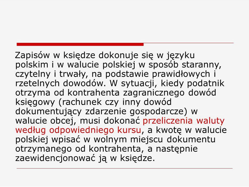 Zapisów w księdze dokonuje się w języku polskim i w walucie polskiej w sposób staranny, czytelny i trwały, na podstawie prawidłowych i rzetelnych dowodów.