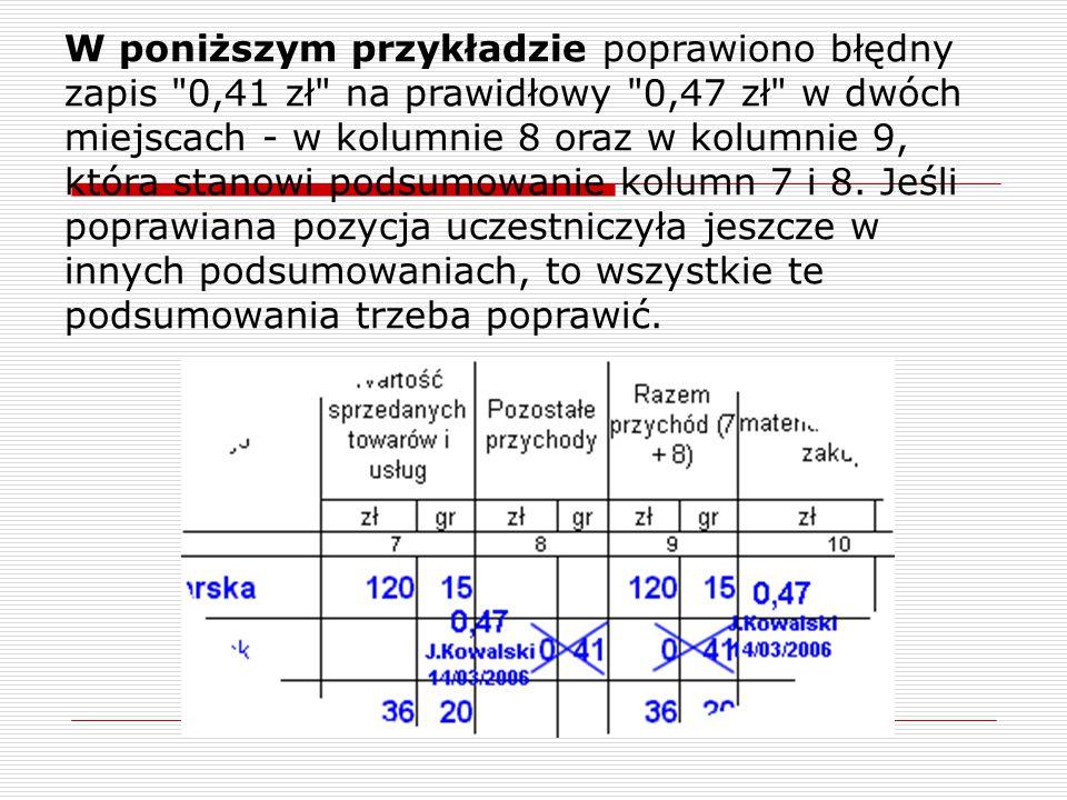 W poniższym przykładzie poprawiono błędny zapis 0,41 zł na prawidłowy 0,47 zł w dwóch miejscach - w kolumnie 8 oraz w kolumnie 9, która stanowi podsumowanie kolumn 7 i 8.