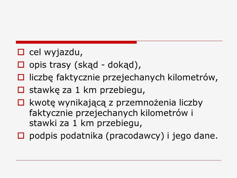 cel wyjazdu, opis trasy (skąd - dokąd), liczbę faktycznie przejechanych kilometrów, stawkę za 1 km przebiegu,