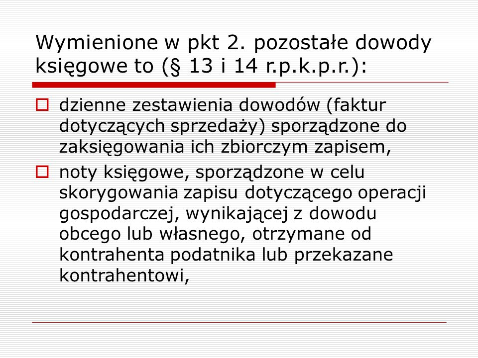 Wymienione w pkt 2. pozostałe dowody księgowe to (§ 13 i 14 r. p. k. p