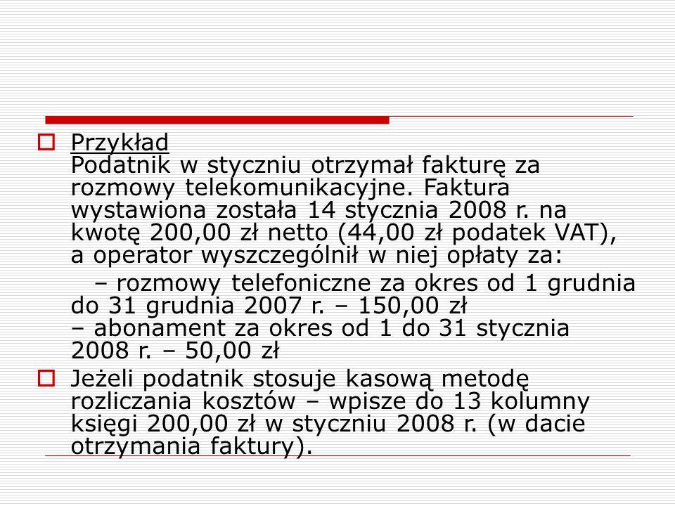 Przykład Podatnik w styczniu otrzymał fakturę za rozmowy telekomunikacyjne. Faktura wystawiona została 14 stycznia 2008 r. na kwotę 200,00 zł netto (44,00 zł podatek VAT), a operator wyszczególnił w niej opłaty za: