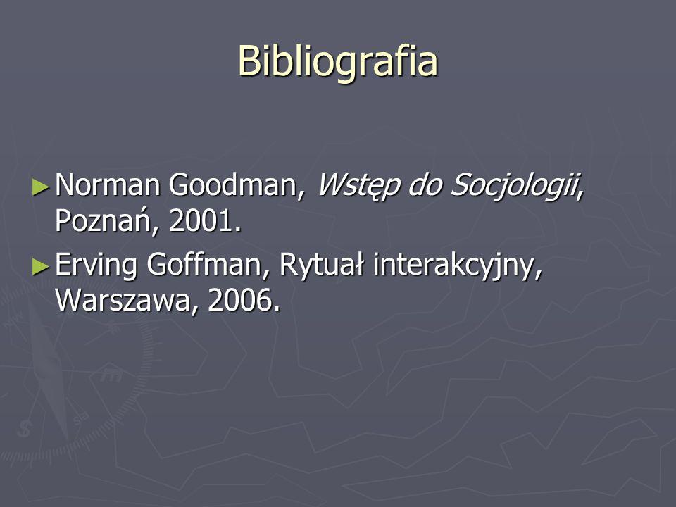Bibliografia Norman Goodman, Wstęp do Socjologii, Poznań, 2001.