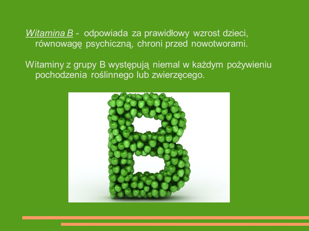 Witamina B - odpowiada za prawidłowy wzrost dzieci, równowagę psychiczną, chroni przed nowotworami.