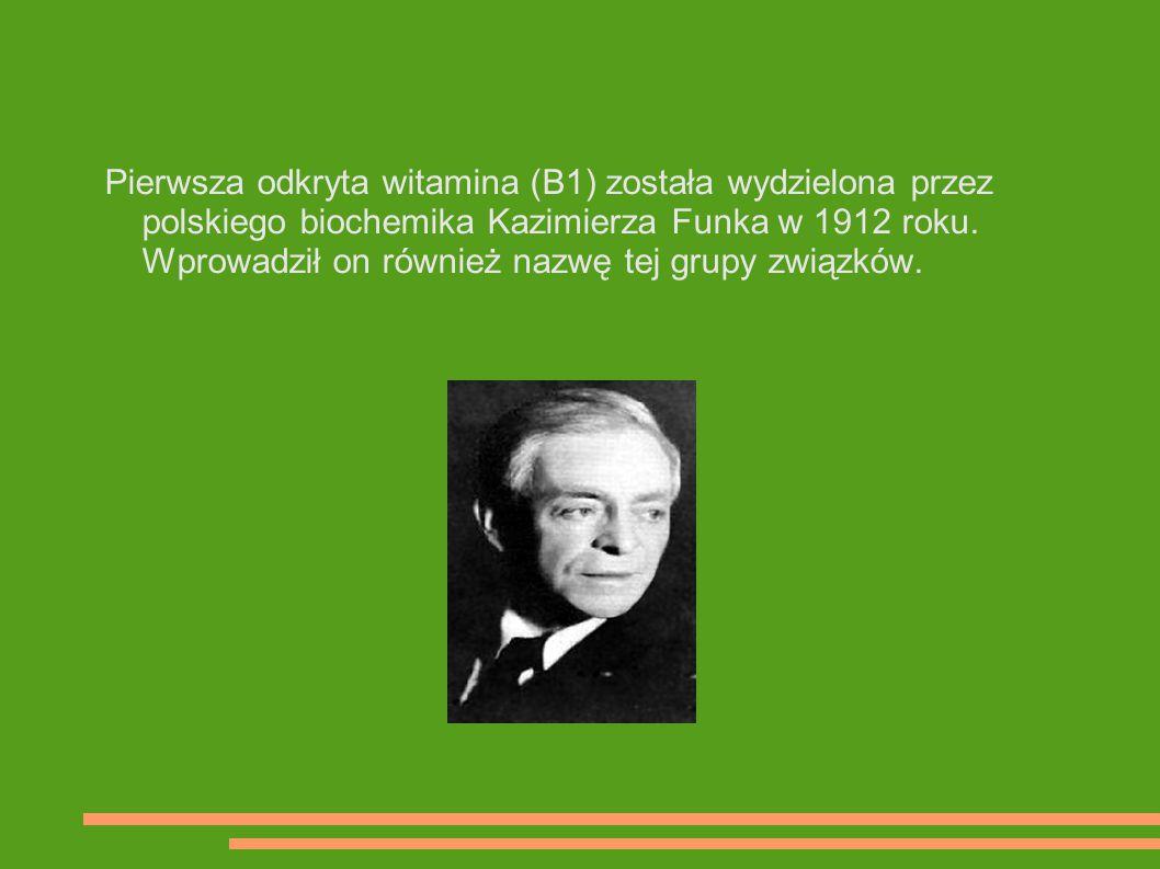 Pierwsza odkryta witamina (B1) została wydzielona przez polskiego biochemika Kazimierza Funka w 1912 roku.