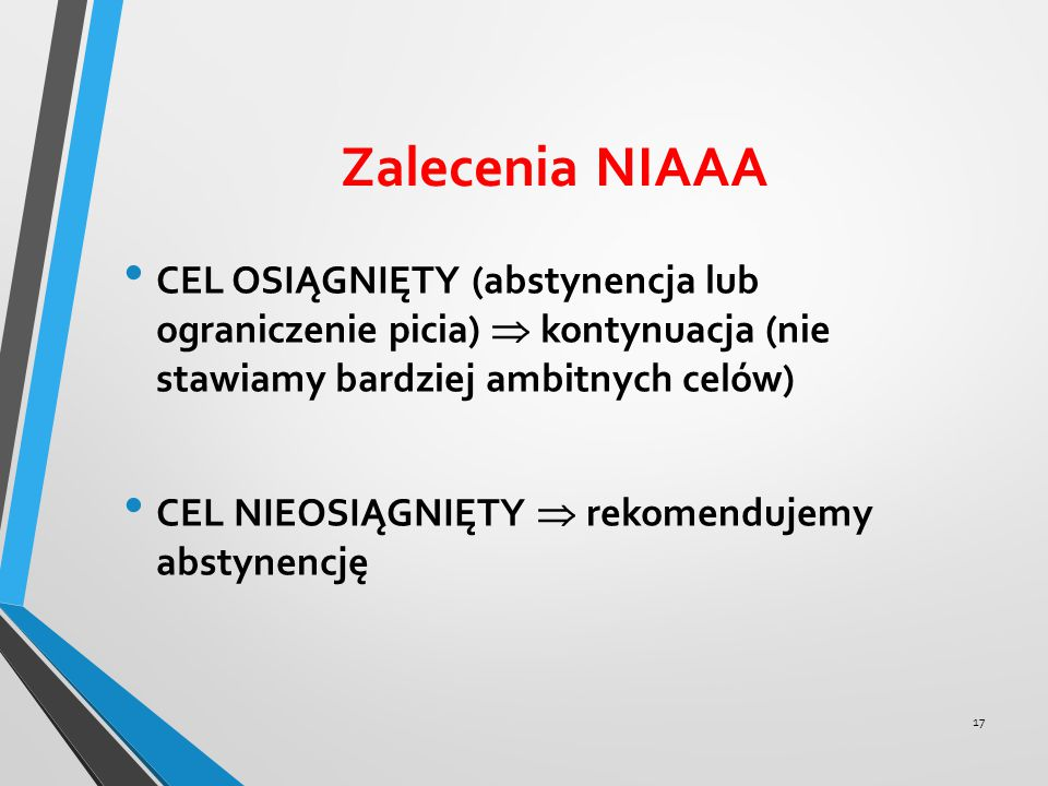 Zalecenia NIAAA CEL OSIĄGNIĘTY (abstynencja lub ograniczenie picia)  kontynuacja (nie stawiamy bardziej ambitnych celów)
