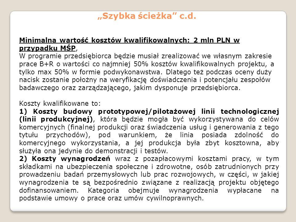 """""""Szybka ścieżka c.d. Minimalna wartość kosztów kwalifikowalnych: 2 mln PLN w przypadku MŚP,"""