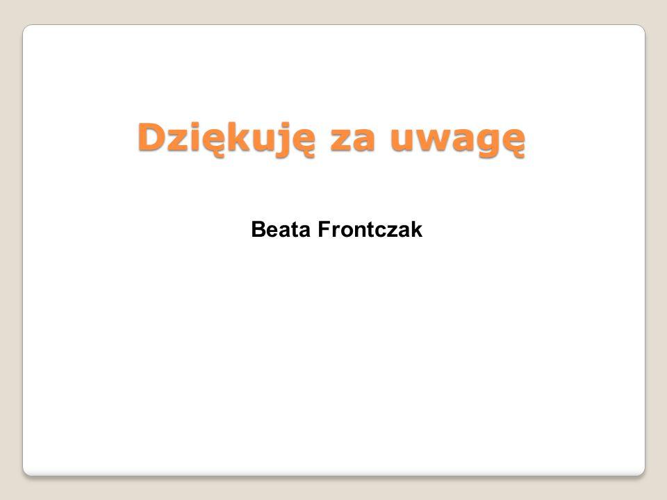 Dziękuję za uwagę Beata Frontczak