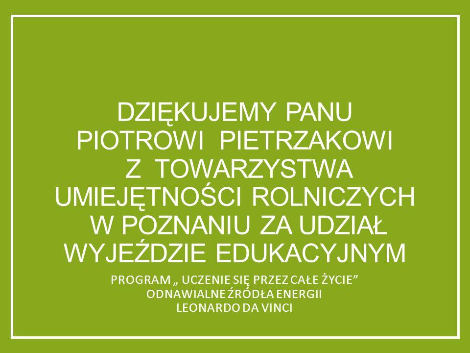 Dziękujemy panu piotrowi pietrzakowi z towarzystwa umiejętności rolniczych w poznaniu za udział wyjeździe edukacyjnym