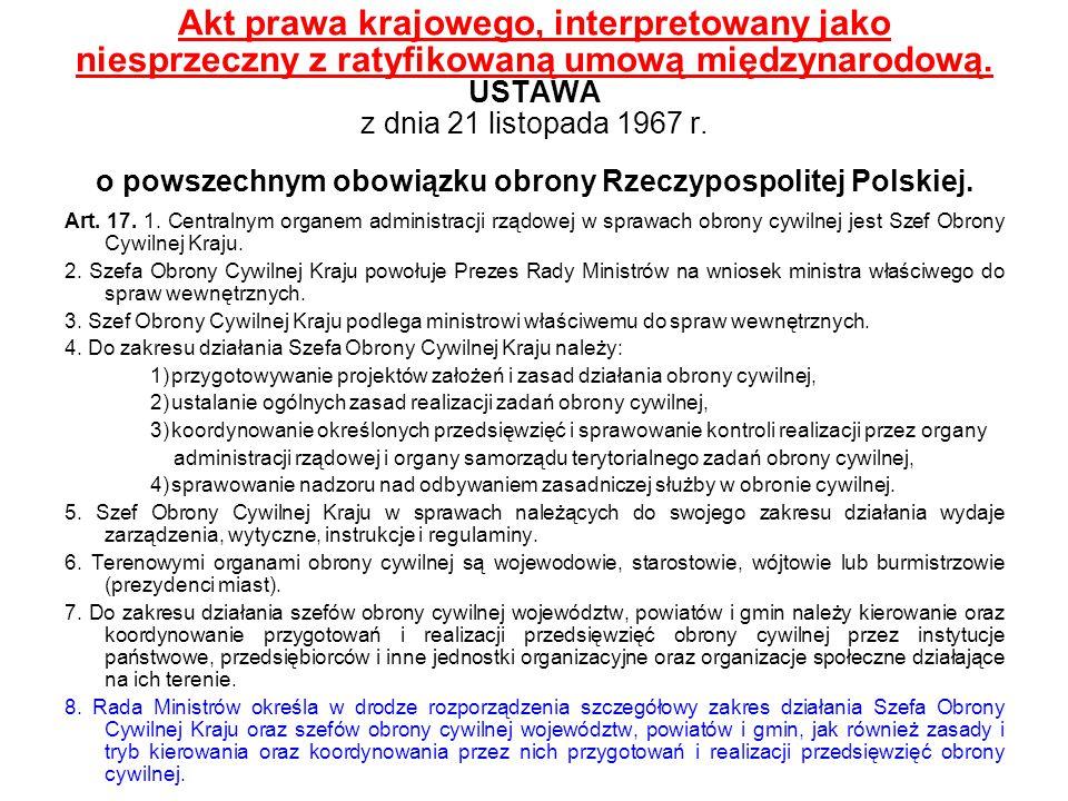 Akt prawa krajowego, interpretowany jako niesprzeczny z ratyfikowaną umową międzynarodową. USTAWA z dnia 21 listopada 1967 r. o powszechnym obowiązku obrony Rzeczypospolitej Polskiej.