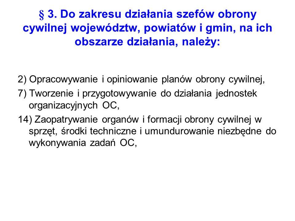 § 3. Do zakresu działania szefów obrony cywilnej województw, powiatów i gmin, na ich obszarze działania, należy: