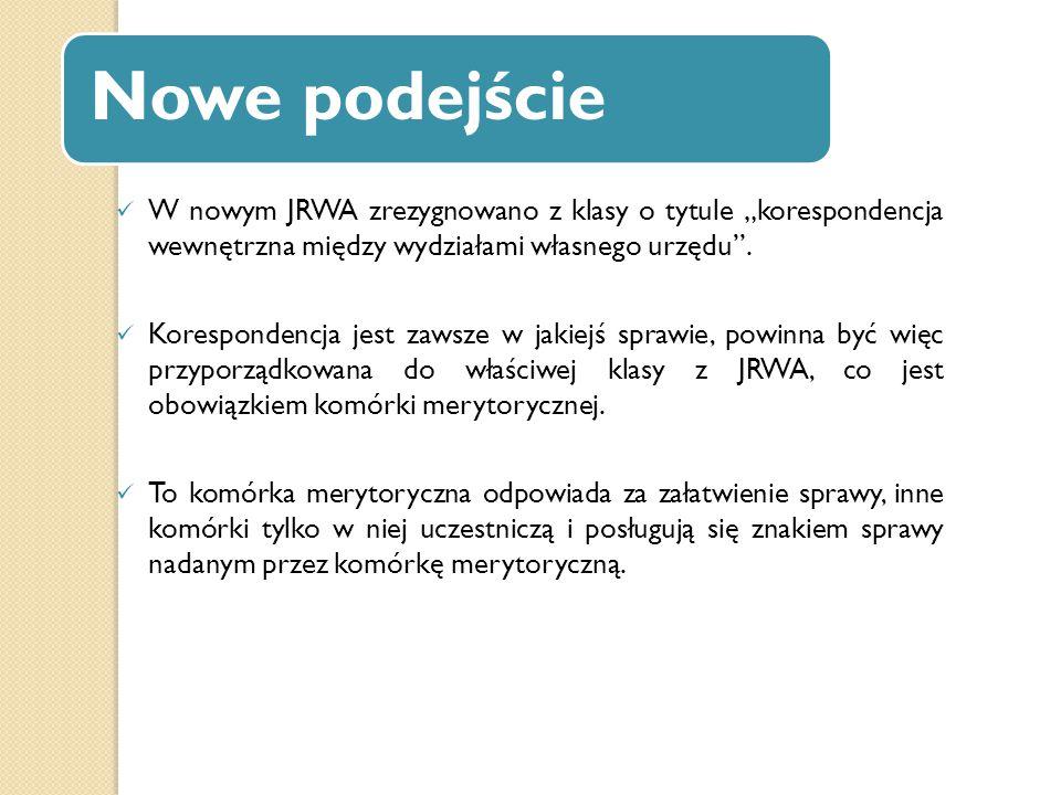 """Nowe podejście W nowym JRWA zrezygnowano z klasy o tytule """"korespondencja wewnętrzna między wydziałami własnego urzędu ."""