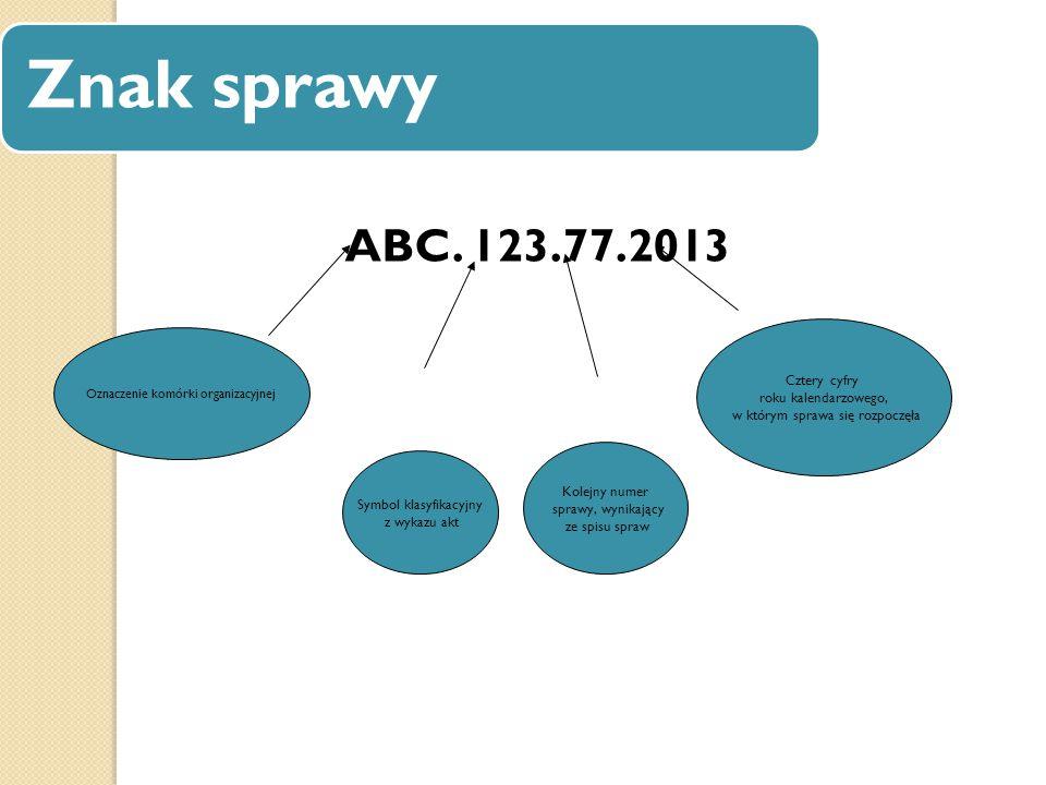 Znak sprawy ABC. 123.77.2013 Cztery cyfry roku kalendarzowego,