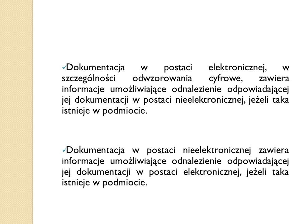Dokumentacja w postaci elektronicznej, w szczególności odwzorowania cyfrowe, zawiera informacje umożliwiające odnalezienie odpowiadającej jej dokumentacji w postaci nieelektronicznej, jeżeli taka istnieje w podmiocie.