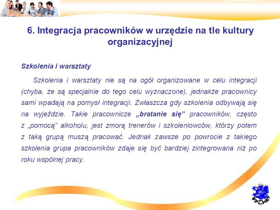 6. Integracja pracowników w urzędzie na tle kultury organizacyjnej