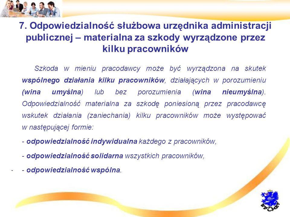 7. Odpowiedzialność służbowa urzędnika administracji publicznej – materialna za szkody wyrządzone przez kilku pracowników