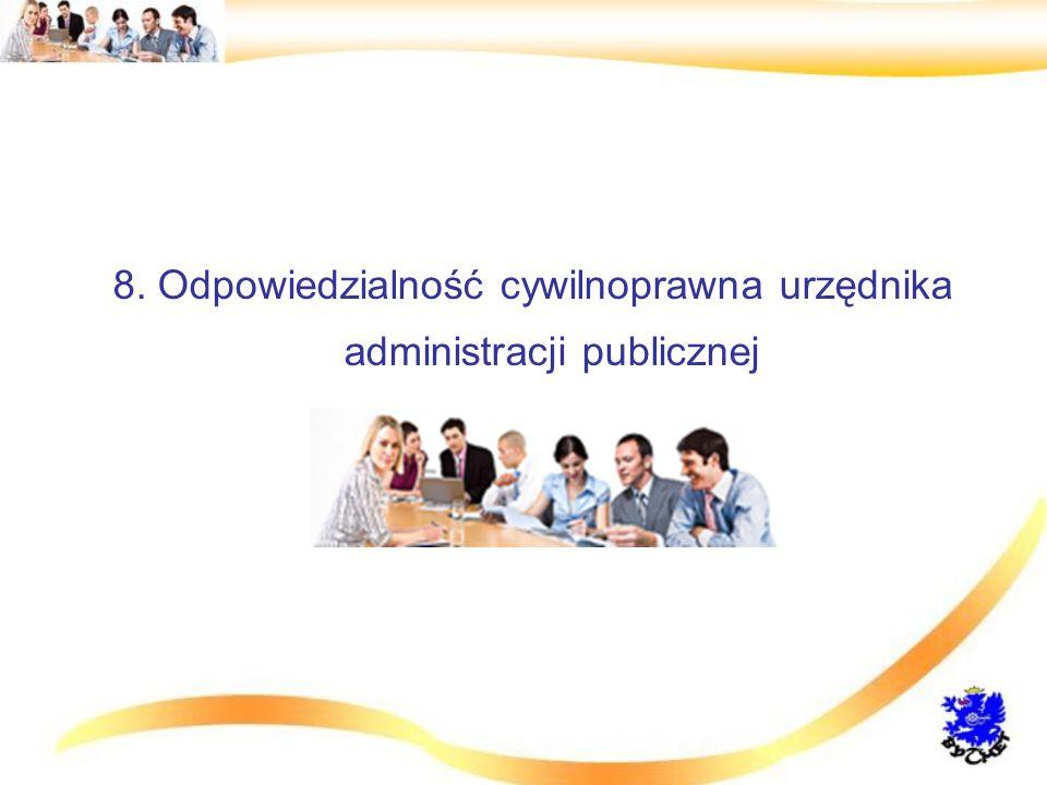 8. Odpowiedzialność cywilnoprawna urzędnika administracji publicznej