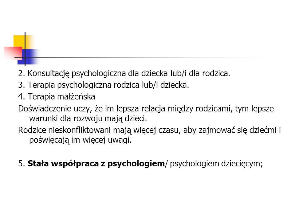 2. Konsultację psychologiczna dla dziecka lub/i dla rodzica.