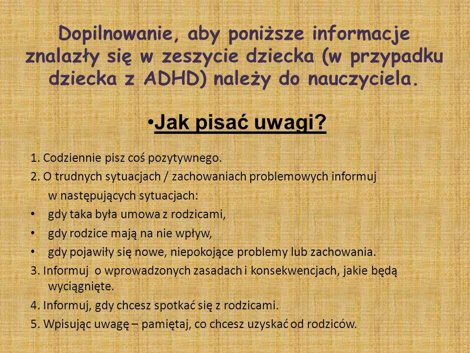 Dopilnowanie, aby poniższe informacje znalazły się w zeszycie dziecka (w przypadku dziecka z ADHD) należy do nauczyciela.