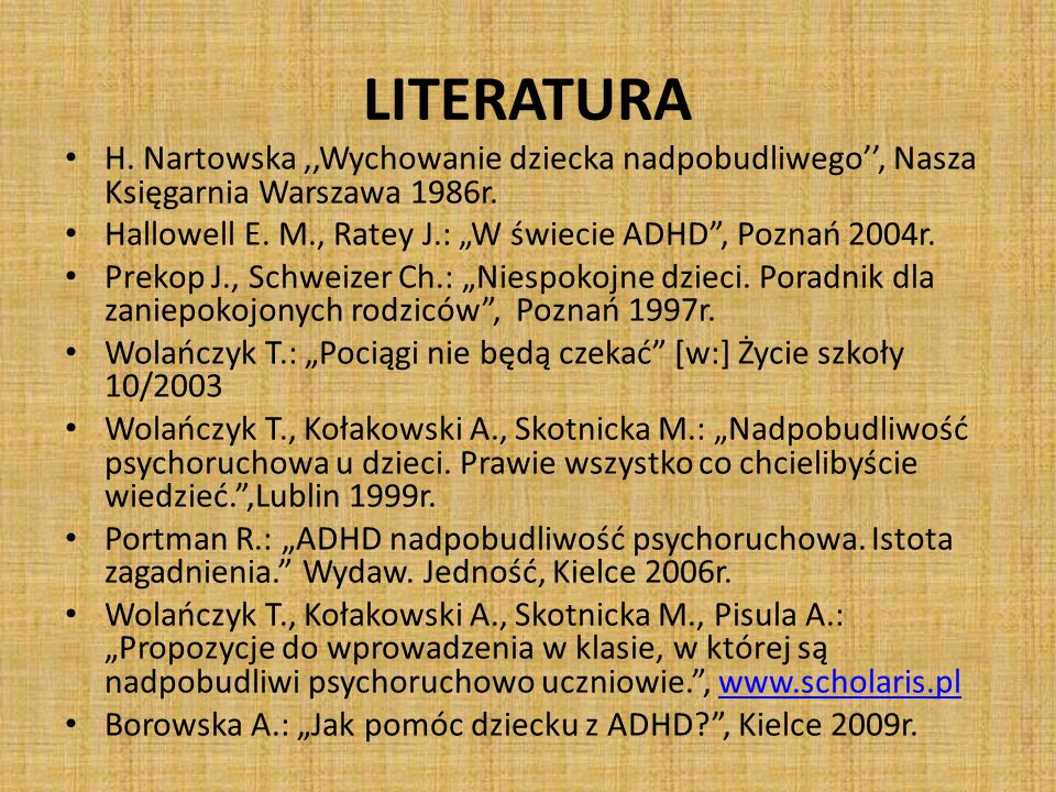 LITERATURA H. Nartowska ,,Wychowanie dziecka nadpobudliwego'', Nasza Księgarnia Warszawa 1986r.