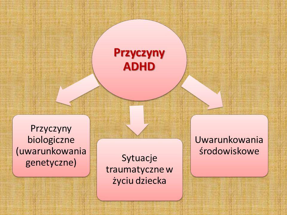 Przyczyny ADHD Przyczyny biologiczne (uwarunkowania genetyczne)