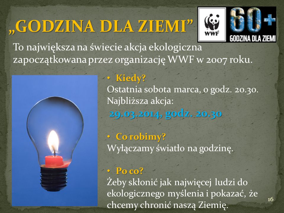 """""""GODZINA DLA ZIEMI To największa na świecie akcja ekologiczna zapoczątkowana przez organizację WWF w 2007 roku."""