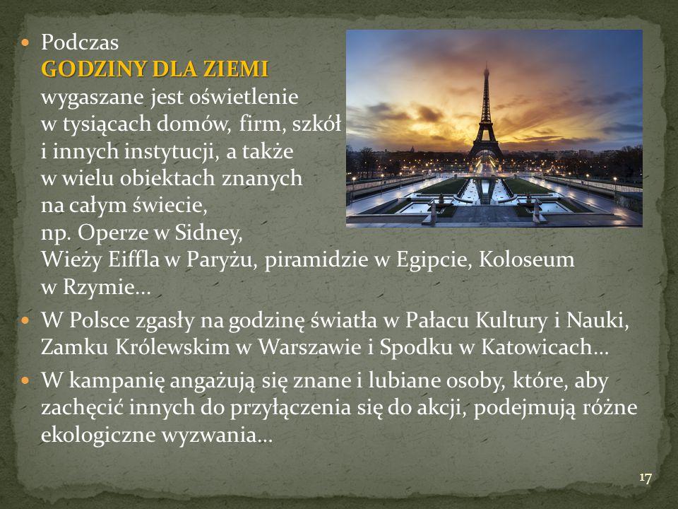 Podczas GODZINY DLA ZIEMI wygaszane jest oświetlenie w tysiącach domów, firm, szkół i innych instytucji, a także w wielu obiektach znanych na całym świecie, np. Operze w Sidney, Wieży Eiffla w Paryżu, piramidzie w Egipcie, Koloseum w Rzymie...