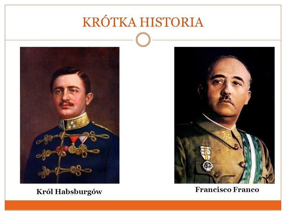 KRÓTKA HISTORIA Francisco Franco Król Habsburgów