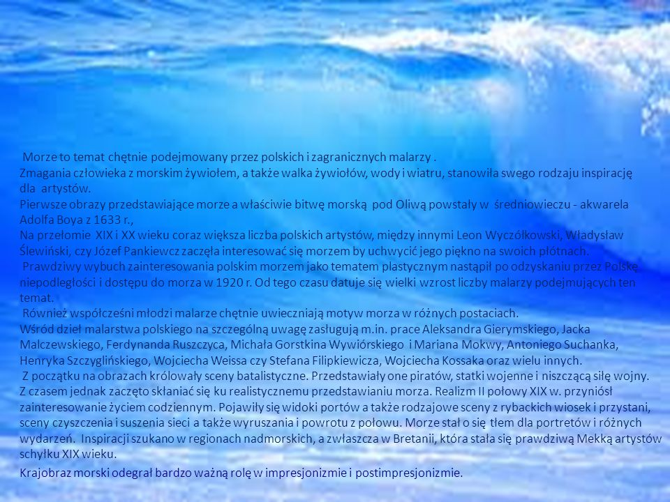 Morze to temat chętnie podejmowany przez polskich i zagranicznych malarzy .