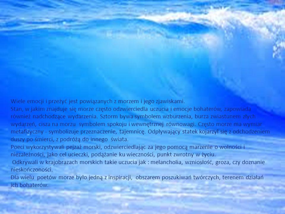Wiele emocji i przeżyć jest powiązanych z morzem i jego zjawiskami.