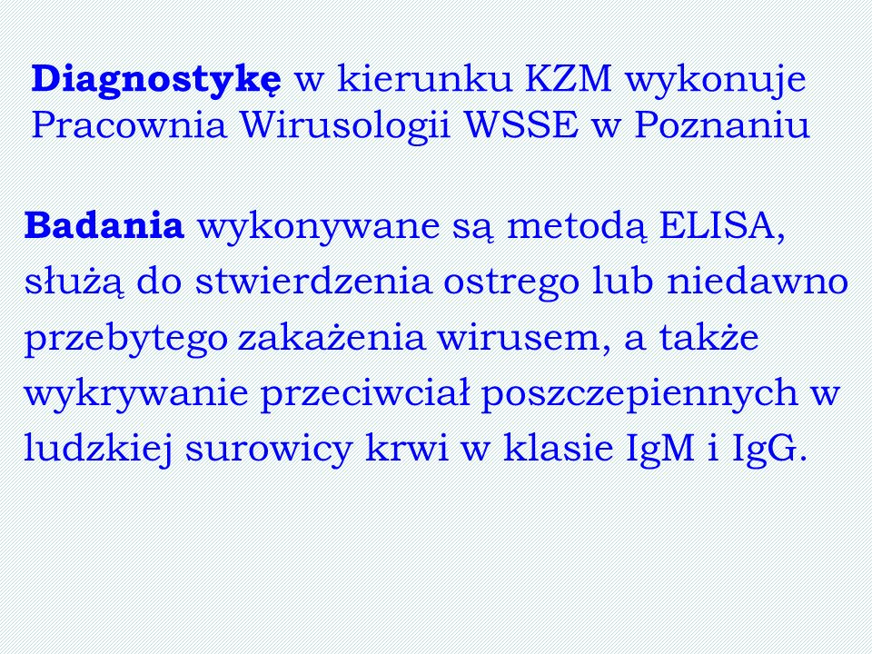 Diagnostykę w kierunku KZM wykonuje Pracownia Wirusologii WSSE w Poznaniu
