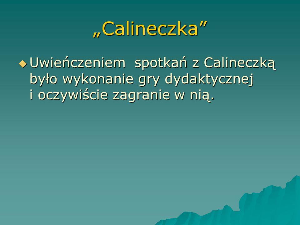 """""""Calineczka Uwieńczeniem spotkań z Calineczką było wykonanie gry dydaktycznej i oczywiście zagranie w nią."""