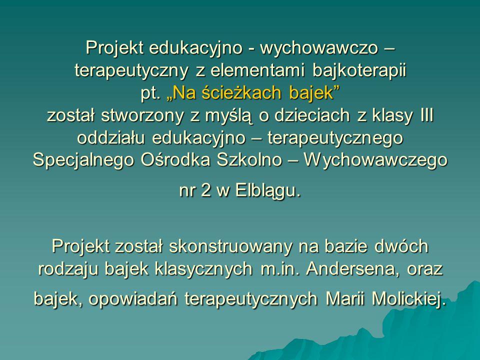 Projekt edukacyjno - wychowawczo – terapeutyczny z elementami bajkoterapii pt.