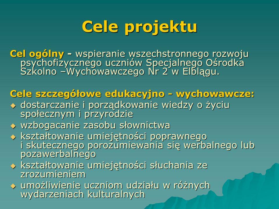 Cele projektu Cel ogólny - wspieranie wszechstronnego rozwoju psychofizycznego uczniów Specjalnego Ośrodka Szkolno –Wychowawczego Nr 2 w Elblągu.