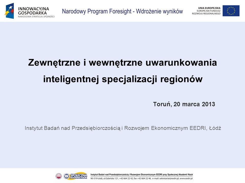 Zewnętrzne i wewnętrzne uwarunkowania inteligentnej specjalizacji regionów Toruń, 20 marca 2013 Instytut Badań nad Przedsiębiorczością i Rozwojem Ekonomicznym EEDRI, Łódź